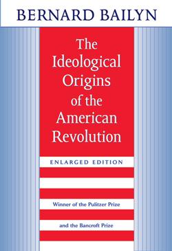 Bernard Bailyns Ideological Origins at Fifty - Harvard