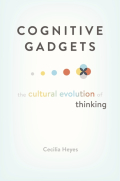 Cover: Cognitive Gadgets: The Cultural Evolution of Thinking, by Cecilia Heyes, from Harvard University Press