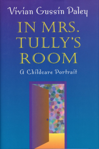Jacket, In Mrs. Tully's Room: A Childcare Portrait by Vivian Gussin Paley, Harvard University Press
