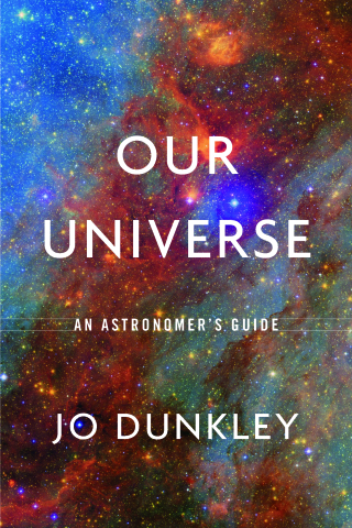 Jacket: Our Universe: An Astronomer's Guide, by Jo Dunkley, from Harvard University Press