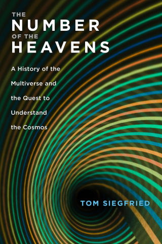 Jacket, The Number of the Heavens: A History of the Multiverse and the Quest to Understand the Cosmos by Tom Siegfried, Harvard University Press