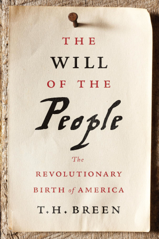 Jacket, The Will of the People: The Revolutionary Birth of America by T. H. Breen, Harvard University Press