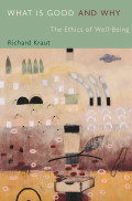 Jacket, What Is Good and Why: The Ethics of Well-Being by Richard Kraut, Harvard University Press