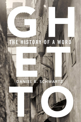 Jacket, Ghetto: The History of a Word by Daniel B. Schwartz, Harvard University Press