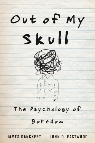 Jacket, Out of My Skull: The Psychology of Boredom by James Danckert and John D. Eastwood, Harvard University Press