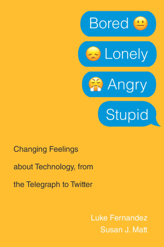 Jacket, Bored, Lonely, Angry, Stupid: Changing Feelings about Technology, from the Telegraph to Twitter by Luke Fernandez and Susan J. Matt, Harvard University Press