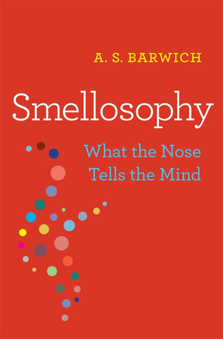 Jacket, Smellosophy: What the Nose Tells the Mind by A. S. Barwich, Harvard University Press