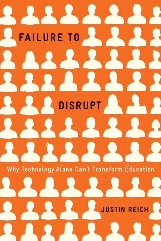 Jacket, Failure to Disrupt: Why Technology Alone Can't Transform Education by Justin Reich / Harvard University Press