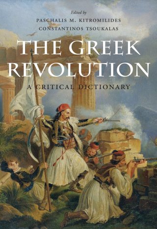 Jacket, The Greek Revolution: A Critical Dictionary edited by Paschalis M. Kitromilides and Constantinos Tsoukalas / Harvard University Press