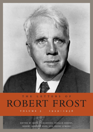 Jacket, The Letters of Robert Frost, Volume 3: 1929–1936 edited by Mark Richardson, Donald Sheehy, Robert Bernard Hass, and Henry Atmore / Harvard University Press