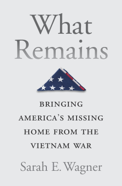 Jacket, What Remains: Bringing America's Missing Home from the Vietnam War, by Sarah Wagner, from Harvard University Press