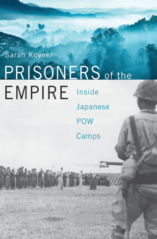 Jacket, Prisoners of the Empire: Inside Japanese POW Camps by Sarah Kovner, Harvard University Press