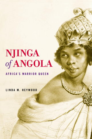 Jacket: Njinga of Angola: Africa's Warrior Queen, by Linda M. Heywood, from Harvard University Press