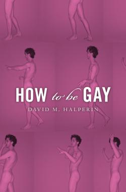 Jacket: How To Be Gay, by David M. Halperin, from Harvard University Press