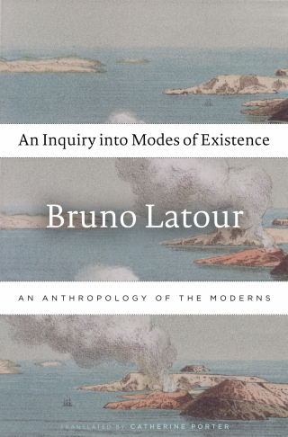 Jacket: An Inquiry into Modes of Existence: An Anthropology of the Moderns, by Bruno Latour, translated by Catherine Porter, from Harvard University Press