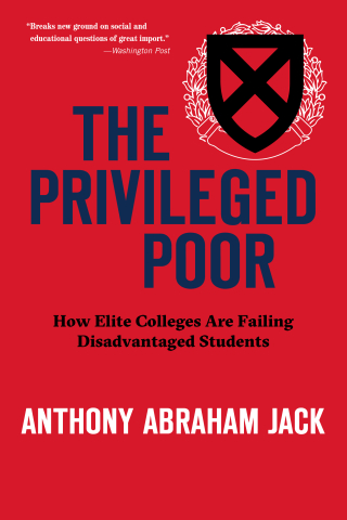 Jacket: The Privileged Poor: How Elite Colleges Are Failing Disadvantaged Students, by Anthony Abraham Jack, from Harvard University Press