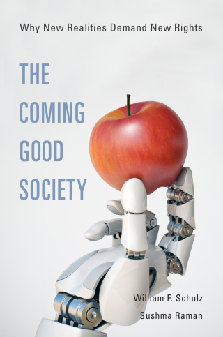 Jacket: The Coming Good Society: Why New Realities Demand New Rights, by William F. Schulz and Sushma Raman, from Harvard University Press