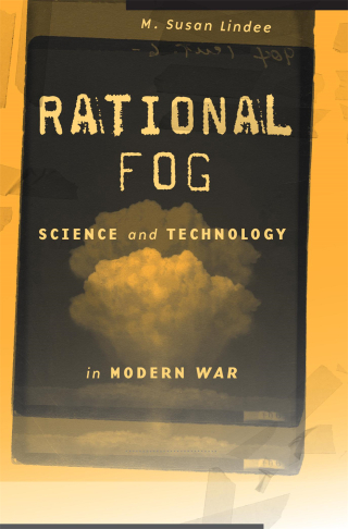 Jacket, Rational Fog: Science and Technology in Modern War by Susan Lindee, Harvard University Press