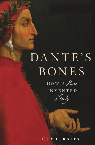 Jacket, Dante's Bones: How a Poet Invented Italy by Guy Raffa / Harvard University Press