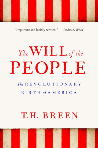 Jacket, The Will of the People: The Revolutionary Birth of America by T. H. Breen / Harvard University Press