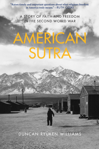 Jacket, American Sutra: A Story of Faith and Freedom in the Second World War by Duncan Ryūken Williams / Harvard University Press