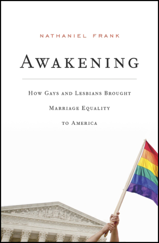 Jacket: Awakening: How Gays and Lesbians Brought Marriage Equality to America, by Nathaniel Frank, from Harvard University Press